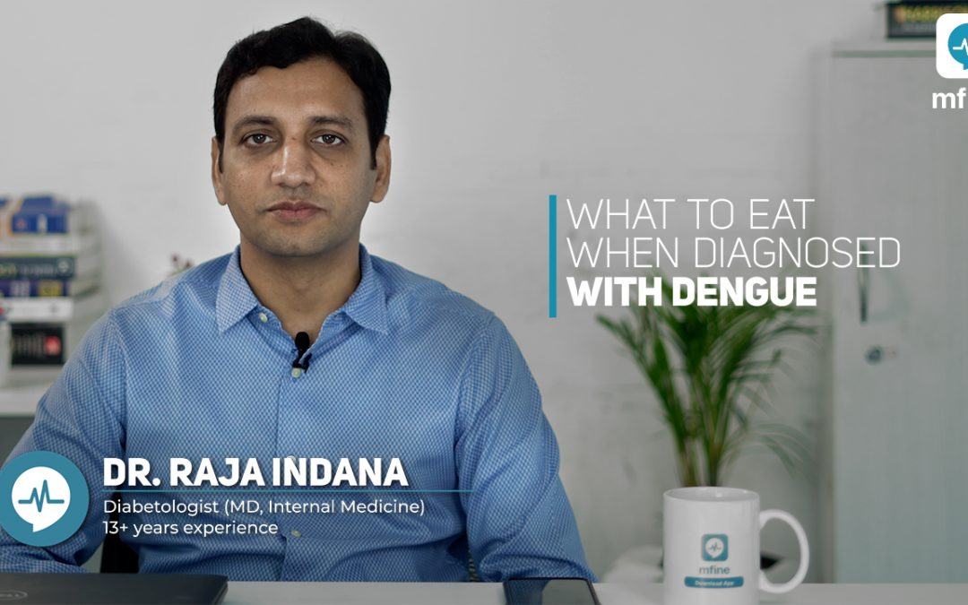 What to Eat When Diagnosed with Dengue | MedShots by mfine